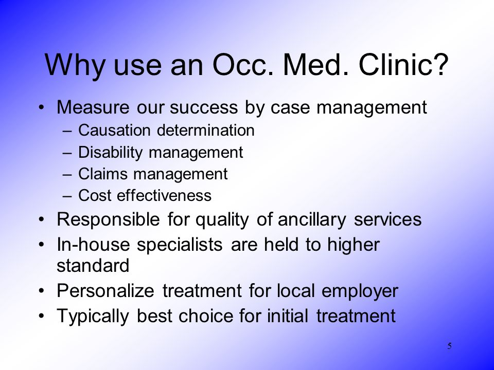 5 Why use an Occ. Med. Clinic.