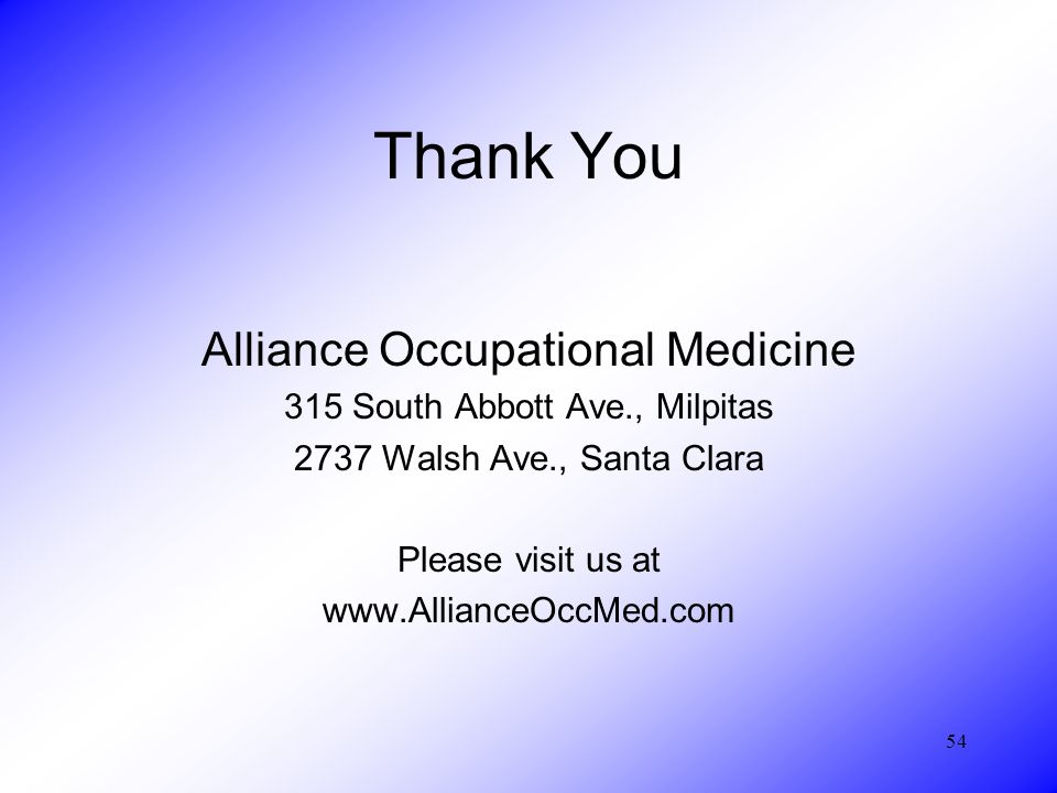 54 Thank You Alliance Occupational Medicine 315 South Abbott Ave., Milpitas 2737 Walsh Ave., Santa Clara Please visit us at www.AllianceOccMed.com