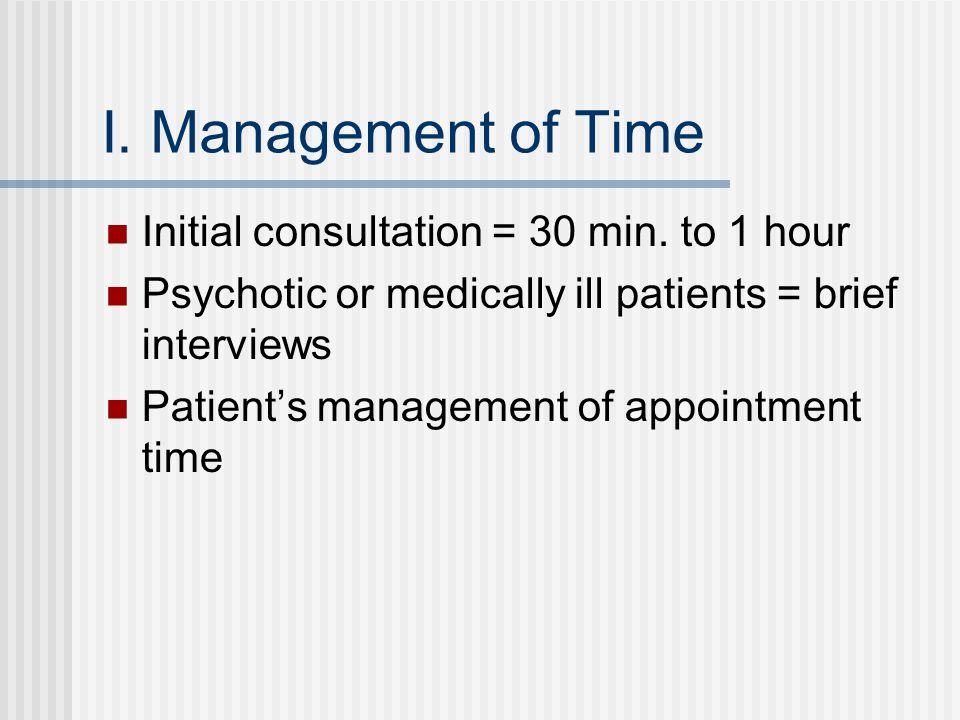 I. Management of Time Initial consultation = 30 min.