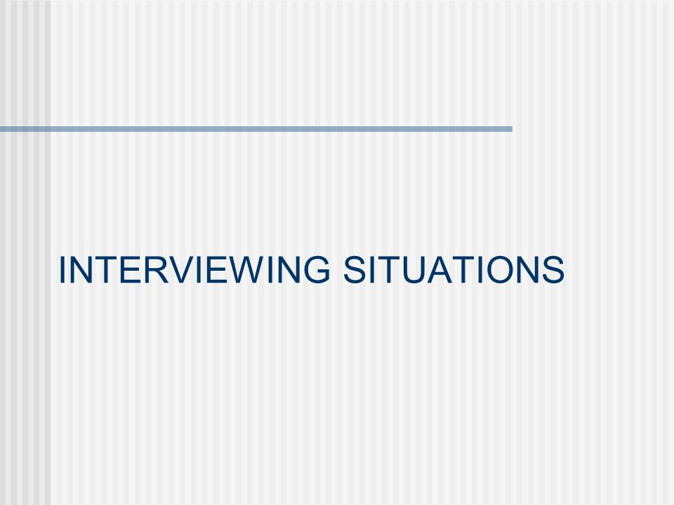 INTERVIEWING SITUATIONS