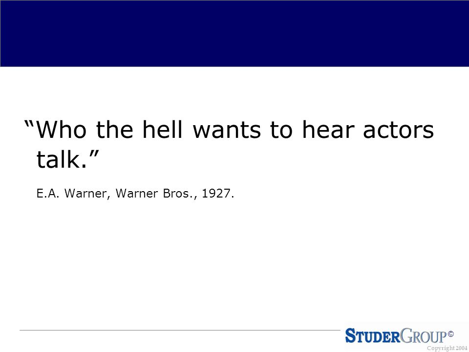 Copyright 2004 © Who the hell wants to hear actors talk. E.A. Warner, Warner Bros., 1927.