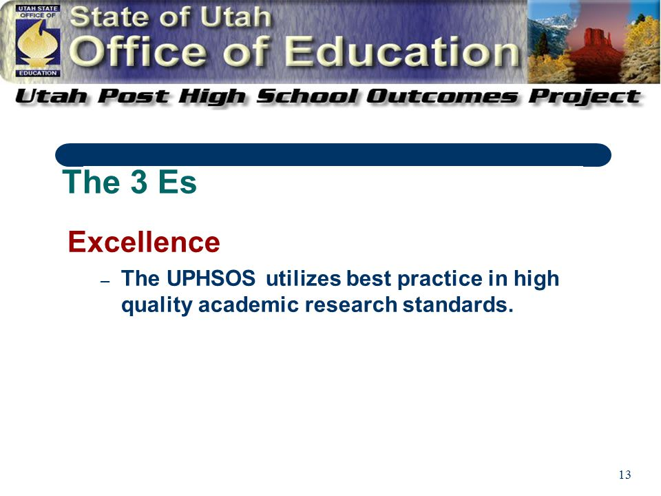 13 Excellence – The UPHSOS utilizes best practice in high quality academic research standards.