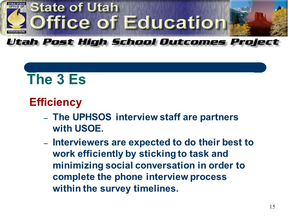 15 Efficiency – The UPHSOS interview staff are partners with USOE.