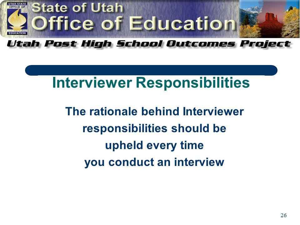 26 The rationale behind Interviewer responsibilities should be upheld every time you conduct an interview Interviewer Responsibilities