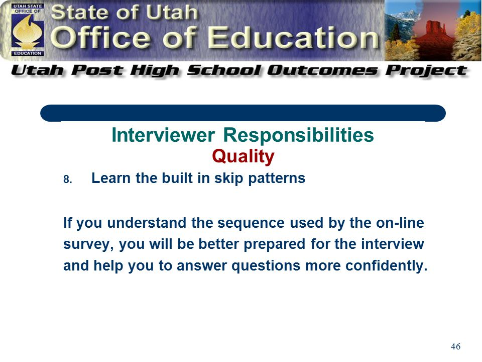 46 8. Learn the built in skip patterns If you understand the sequence used by the on-line survey, you will be better prepared for the interview and he