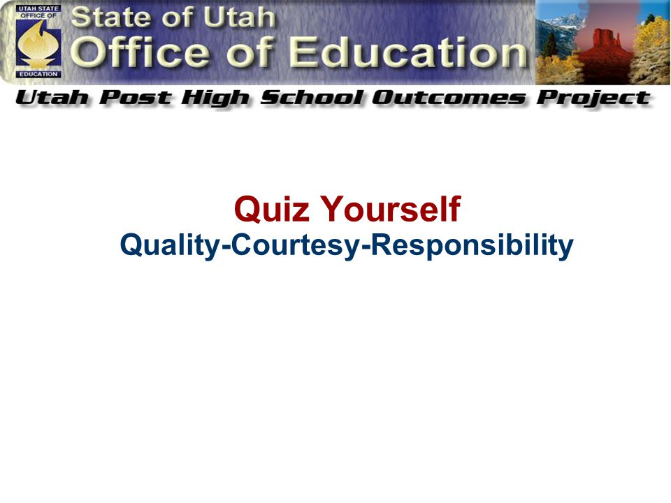 Quiz Yourself Quality-Courtesy-Responsibility