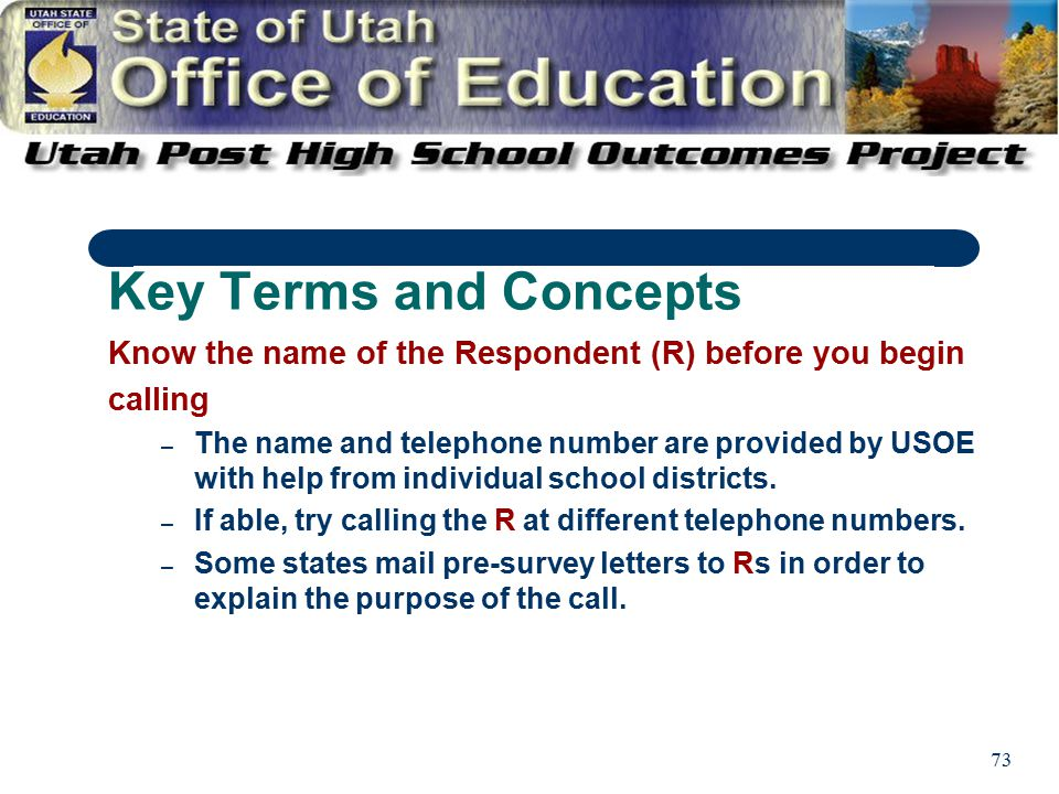 73 Know the name of the Respondent (R) before you begin calling – The name and telephone number are provided by USOE with help from individual school districts.
