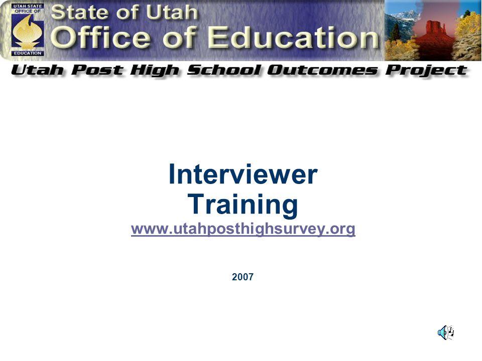 Interviewer Training www.utahposthighsurvey.org 2007 www.utahposthighsurvey.org