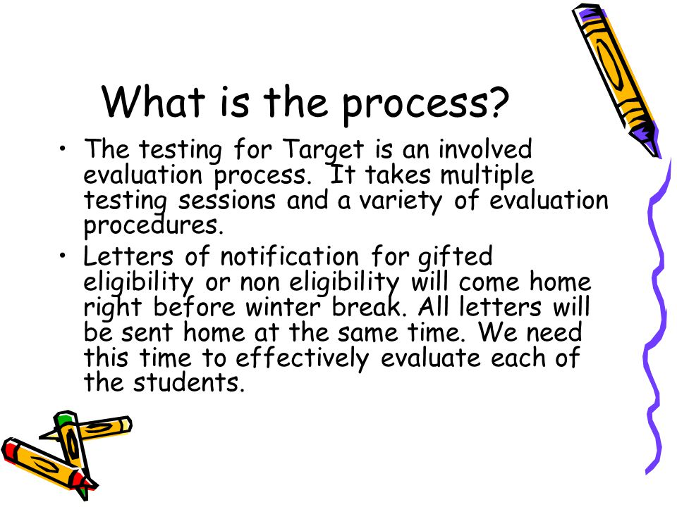 What is the process. The testing for Target is an involved evaluation process.