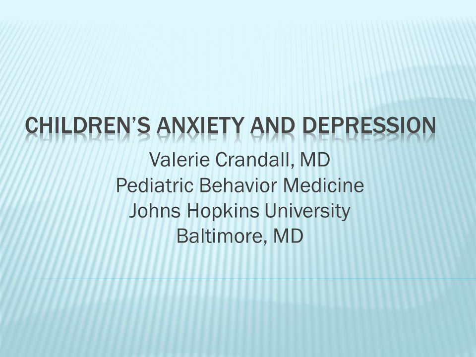 Valerie Crandall, MD Pediatric Behavior Medicine Johns Hopkins University Baltimore, MD