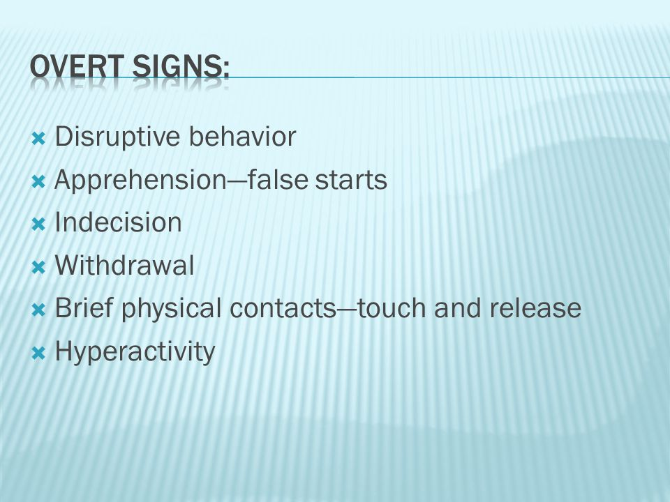 Disruptive behavior  Apprehension—false starts  Indecision  Withdrawal  Brief physical contacts—touch and release  Hyperactivity