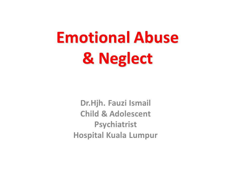 Emotional Abuse & Neglect Dr.Hjh.