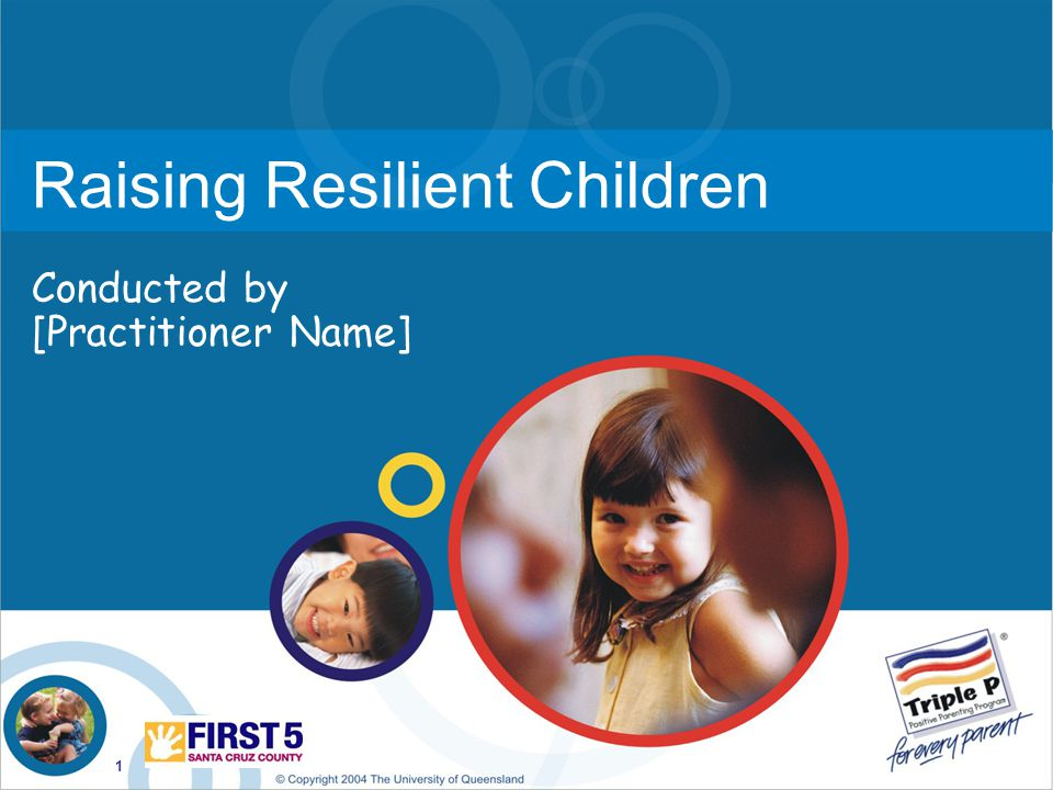 1 Raising Resilient Children Conducted by [Practitioner Name]