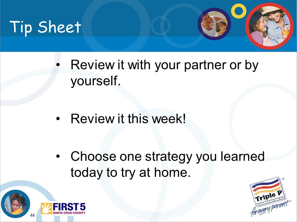 44 Tip Sheet Review it with your partner or by yourself. Review it this week! Choose one strategy you learned today to try at home.