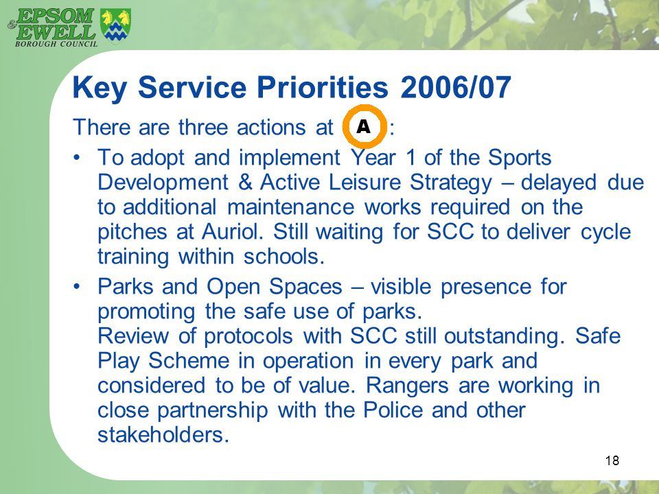 18 Key Service Priorities 2006/07 There are three actions at : To adopt and implement Year 1 of the Sports Development & Active Leisure Strategy – del