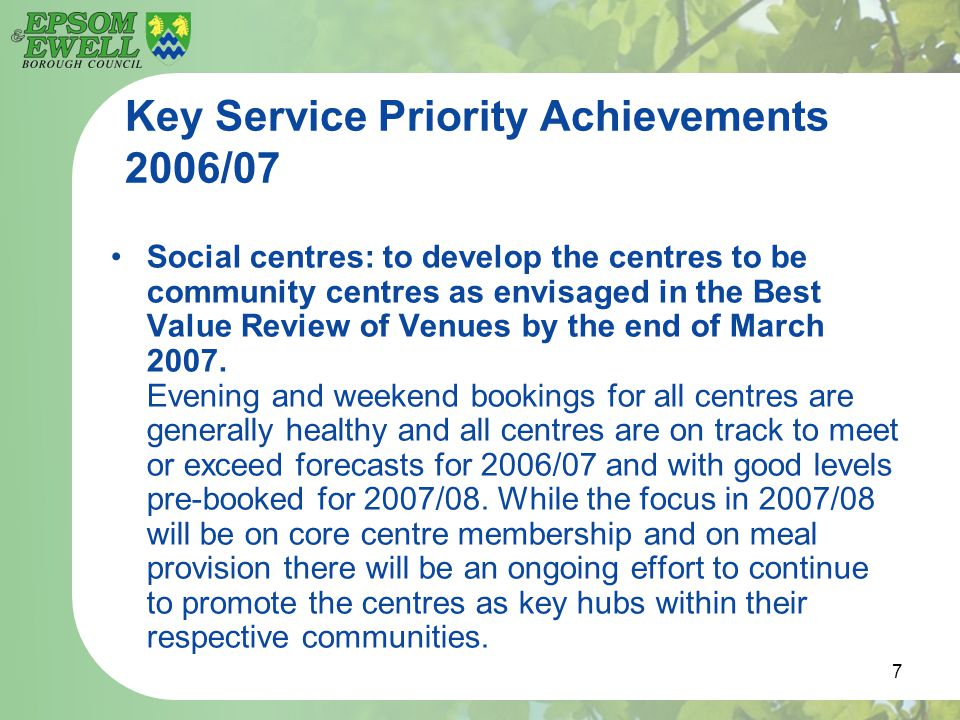7 Key Service Priority Achievements 2006/07 Social centres: to develop the centres to be community centres as envisaged in the Best Value Review of Ve
