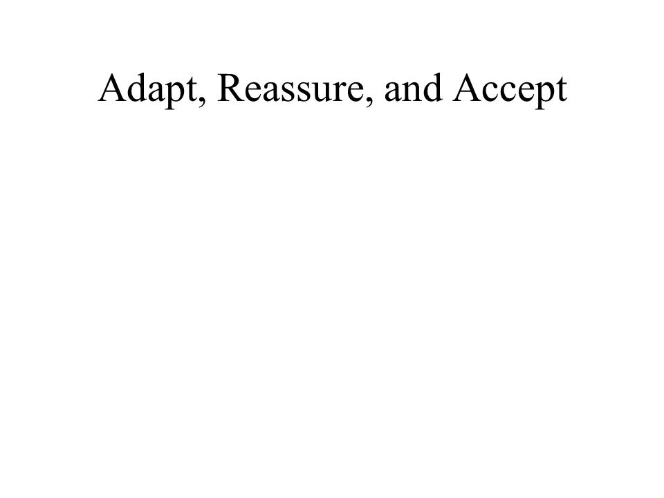 Adapt, Reassure, and Accept
