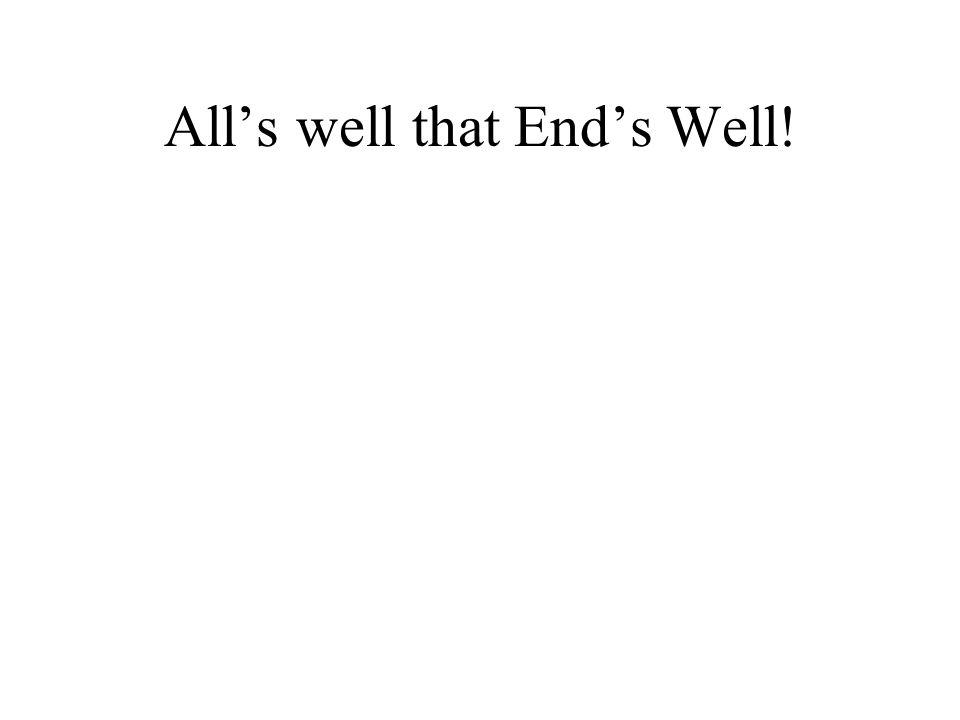 All's well that End's Well!