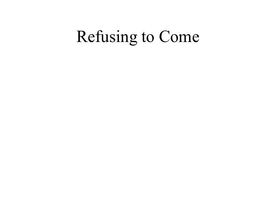 Refusing to Come