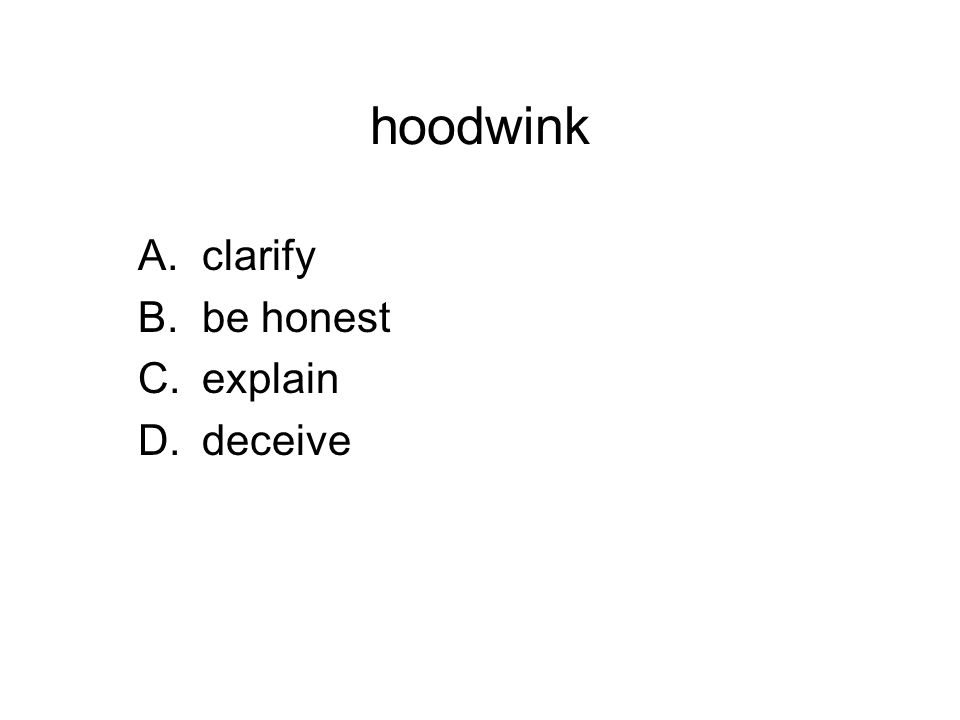 hoodwink A.clarify B.be honest C.explain D.deceive