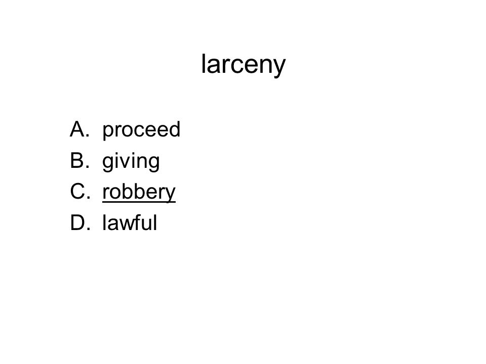 larceny A.proceed B.giving C.robbery D.lawful