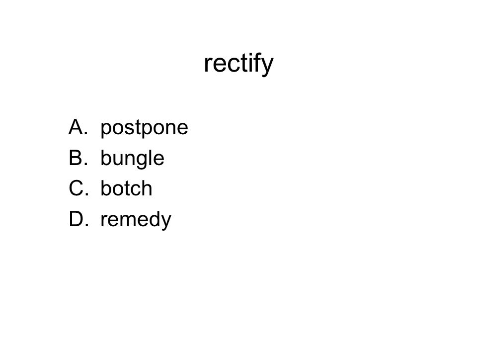 rectify A.postpone B.bungle C.botch D.remedy