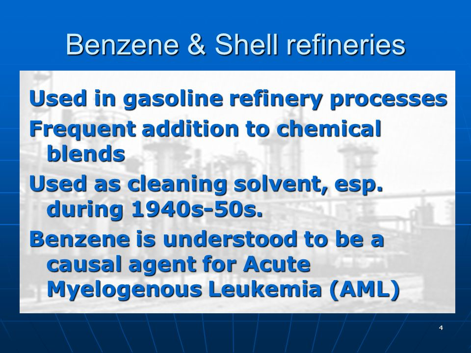 4 Benzene & Shell refineries Used in gasoline refinery processes Frequent addition to chemical blends Used as cleaning solvent, esp.