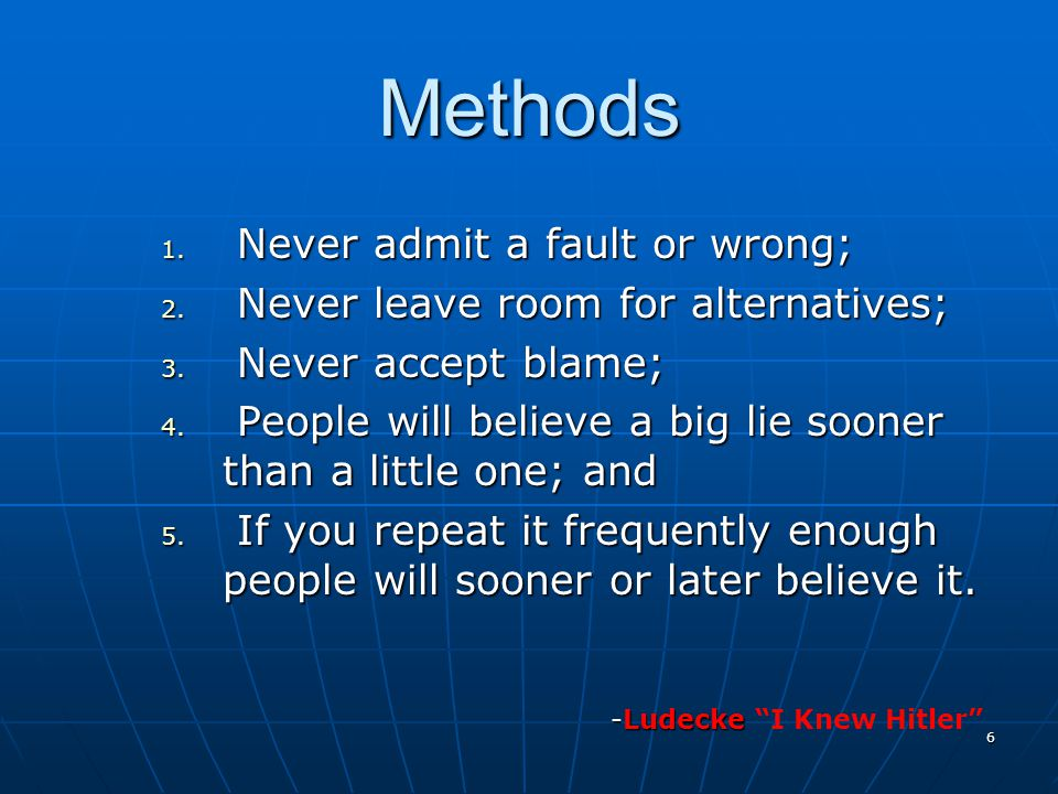 6 Methods 1. Never admit a fault or wrong; 2. Never leave room for alternatives; 3.