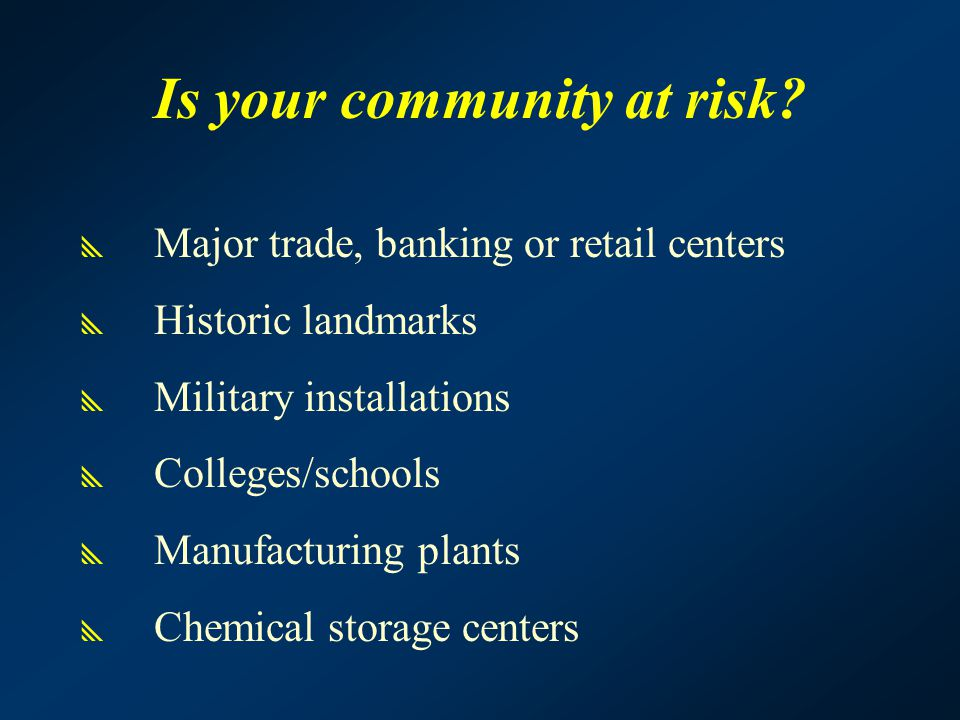  Major trade, banking or retail centers  Historic landmarks  Military installations  Colleges/schools  Manufacturing plants  Chemical storage ce