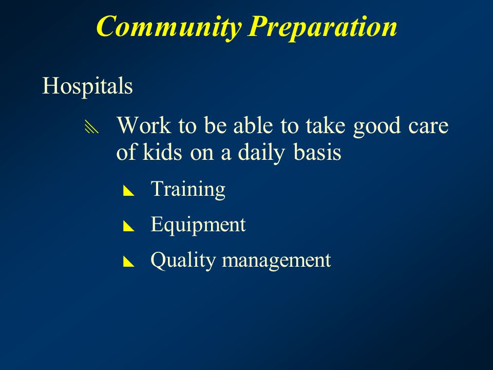 Community Preparation Hospitals  Work to be able to take good care of kids on a daily basis  Training  Equipment  Quality management