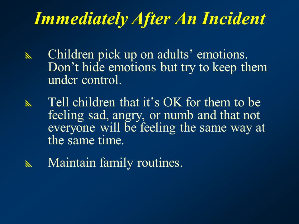Immediately After An Incident  Children pick up on adults' emotions.