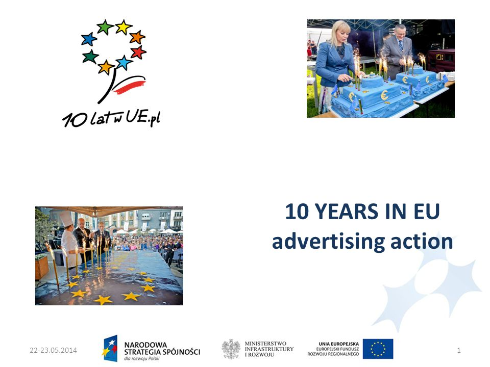22-23.05.2014Ministers two Infrastruktury i Rozwoju1 10 YEARS IN EU advertising action
