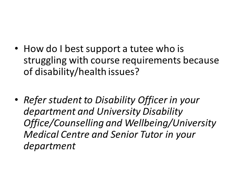 How do I best support a tutee who is struggling with course requirements because of disability/health issues.