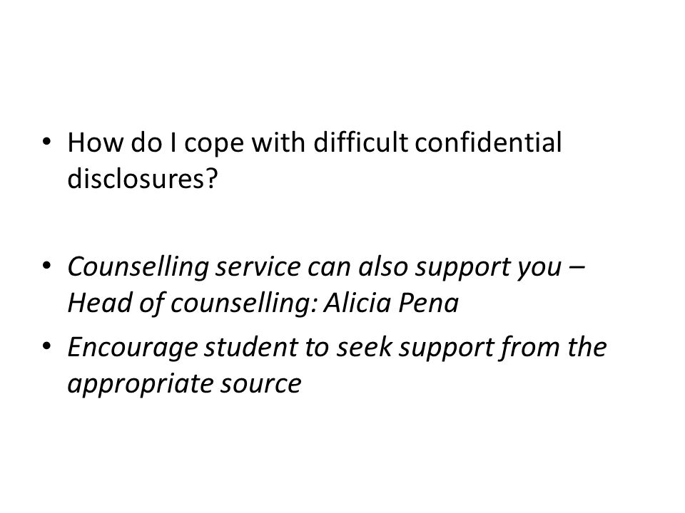 How do I cope with difficult confidential disclosures.