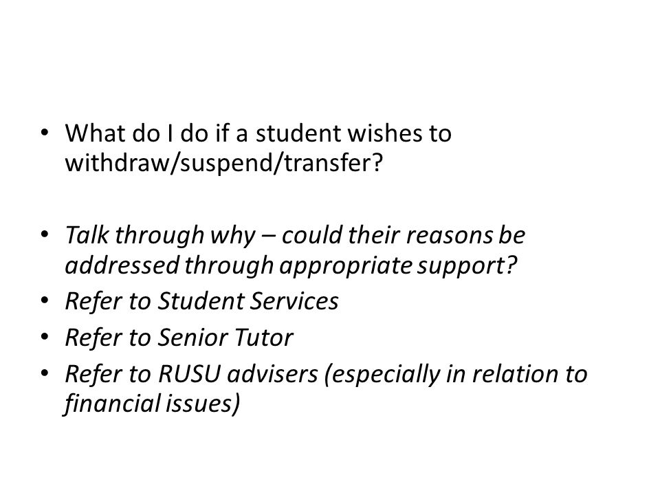 What do I do if a student wishes to withdraw/suspend/transfer.