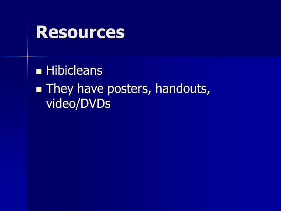 Resources Hibicleans Hibicleans They have posters, handouts, video/DVDs They have posters, handouts, video/DVDs
