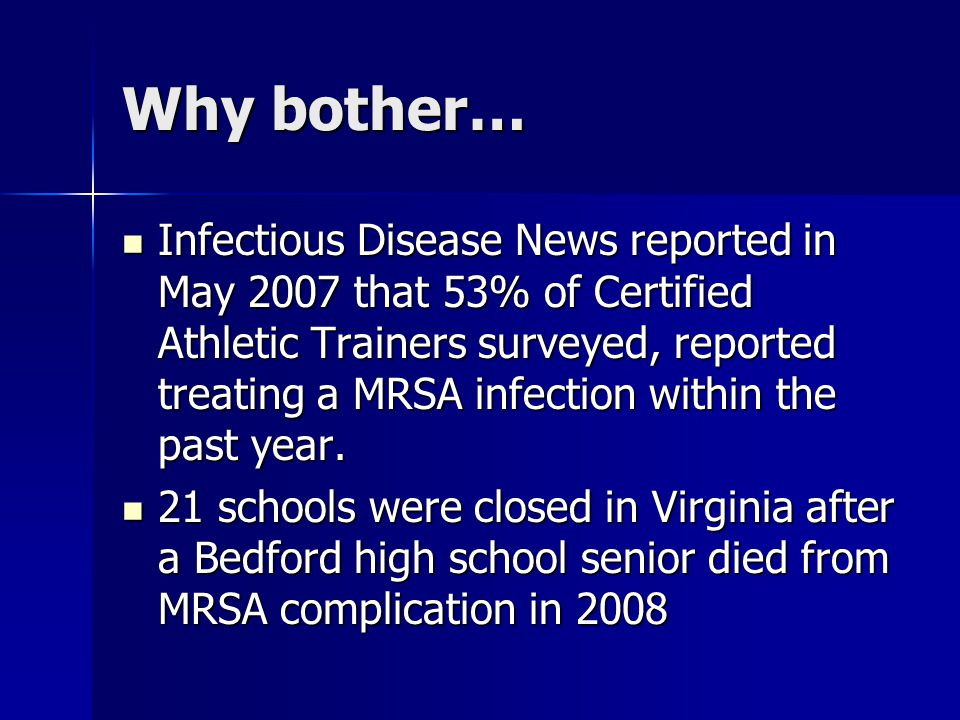 Why bother… Infectious Disease News reported in May 2007 that 53% of Certified Athletic Trainers surveyed, reported treating a MRSA infection within the past year.