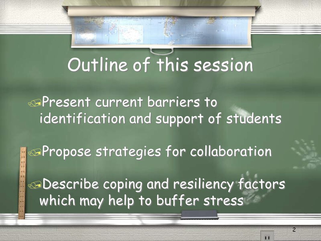 2 Outline of this session / Present current barriers to identification and support of students / Propose strategies for collaboration / Describe copin