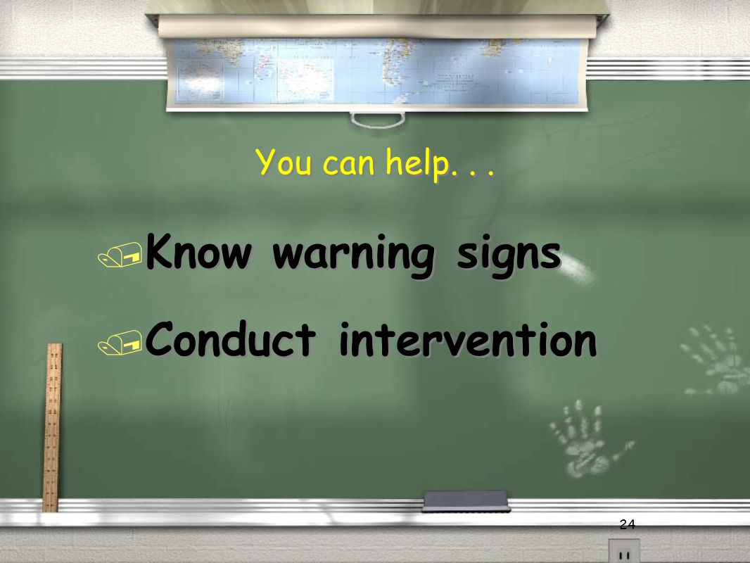 24 You can help... / Know warning signs / Conduct intervention / Know warning signs / Conduct intervention