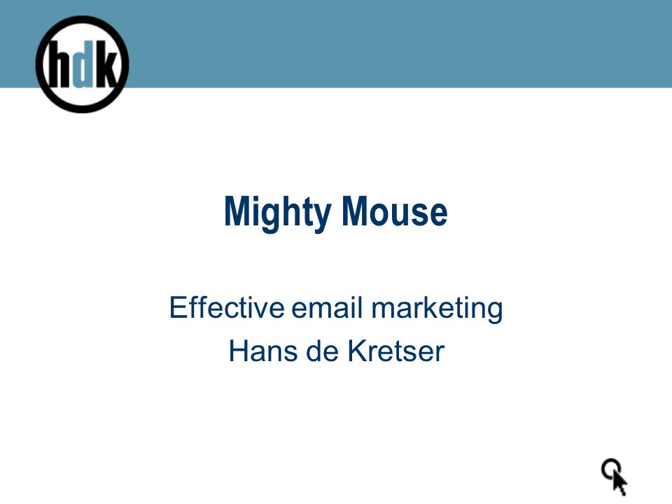 Mighty Mouse Effective email marketing Hans de Kretser