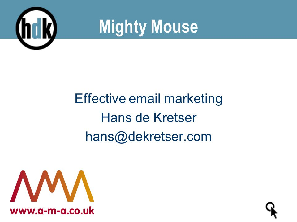 Mighty Mouse Effective email marketing Hans de Kretser hans@dekretser.com