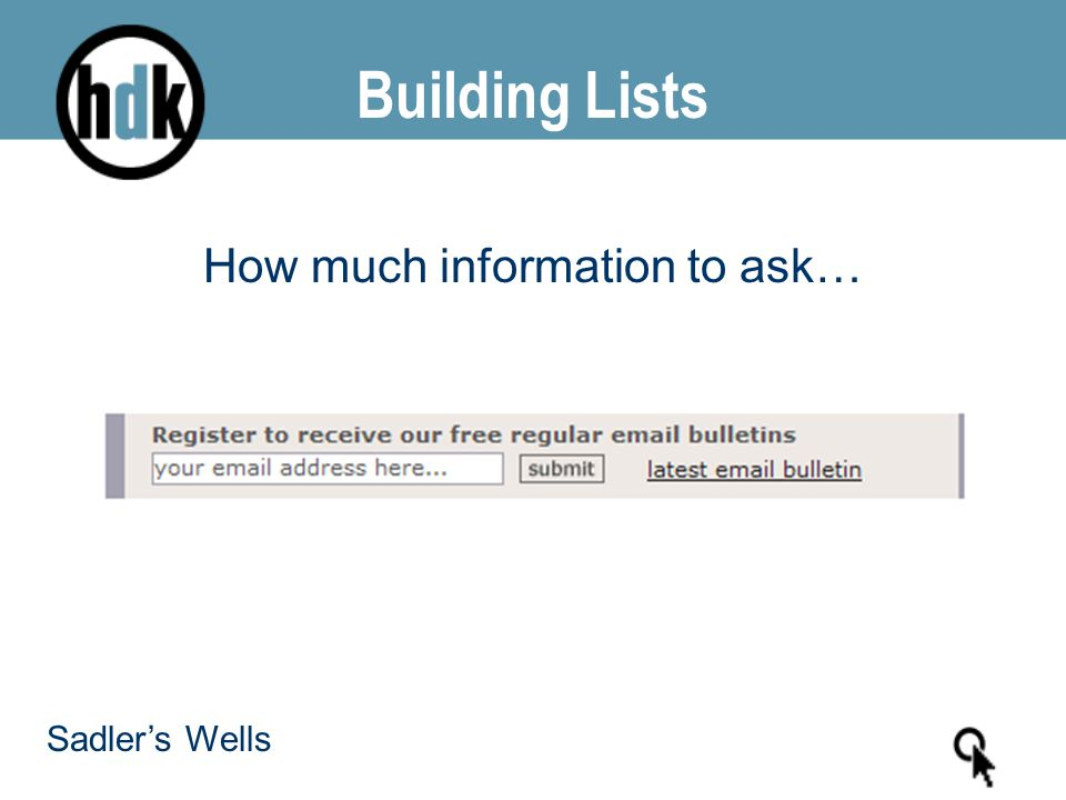 Building Lists How much information to ask… Sadler's Wells