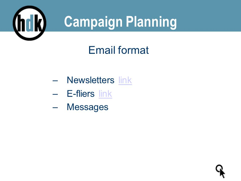 Campaign Planning Email format –Newsletters linklink –E-fliers linklink –Messages