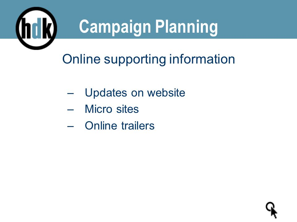 Campaign Planning Online supporting information –Updates on website –Micro sites –Online trailers