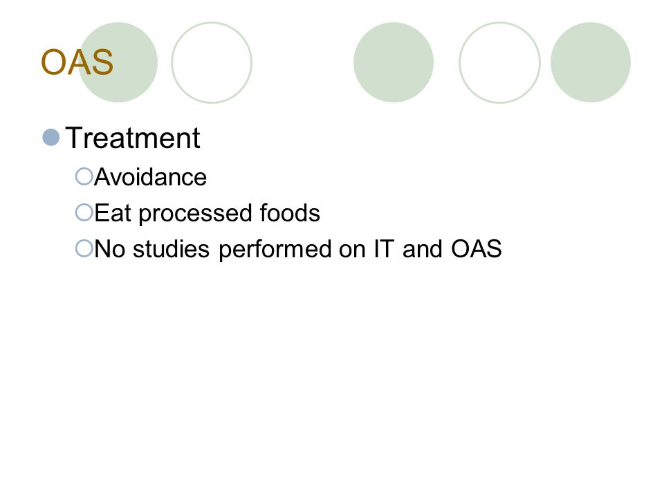 OAS Treatment  Avoidance  Eat processed foods  No studies performed on IT and OAS