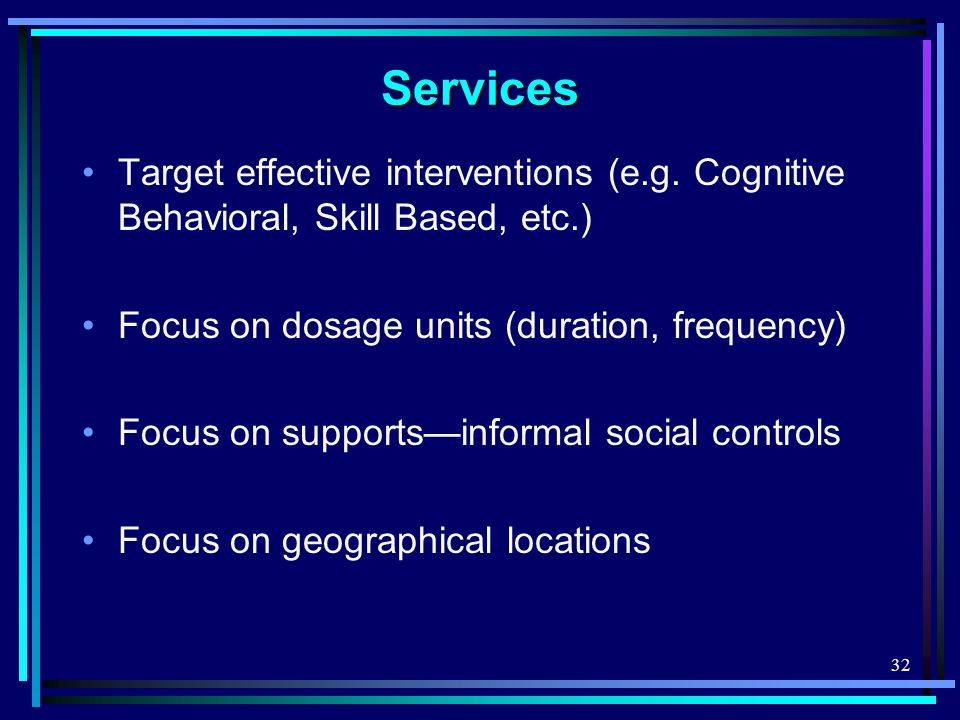 32Services Target effective interventions (e.g.
