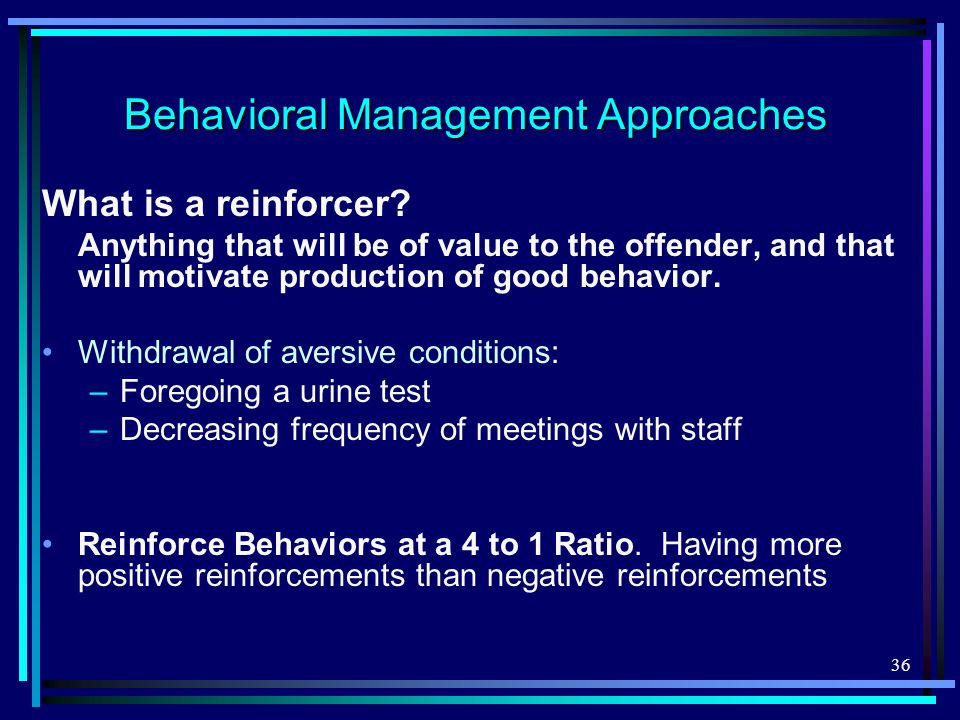 36 Behavioral Management Approaches What is a reinforcer.