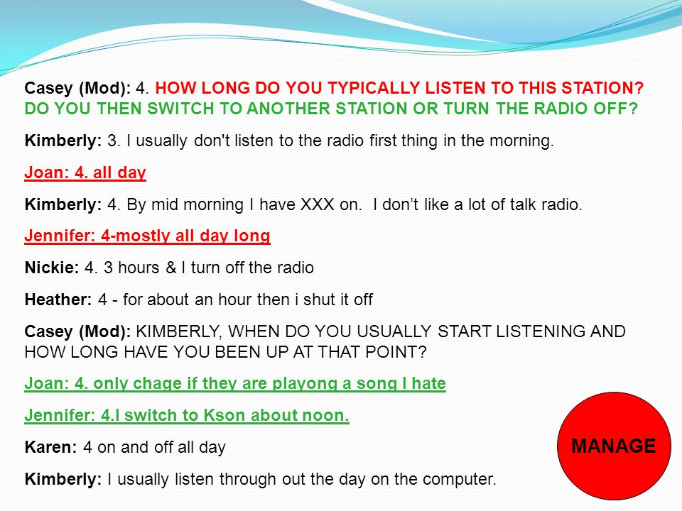 Casey (Mod): 4. HOW LONG DO YOU TYPICALLY LISTEN TO THIS STATION.