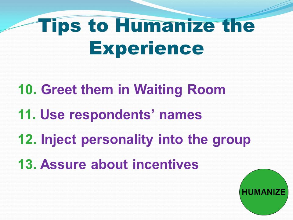 Tips to Humanize the Experience 10. Greet them in Waiting Room 11.