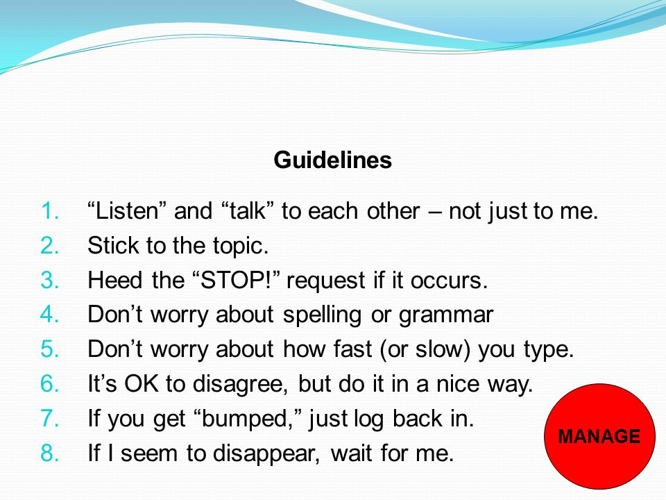 Guidelines 1. Listen and talk to each other – not just to me.